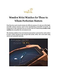 Wooden Wrist Watches for Those to Whom Perfection Matters