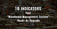 10 Indicators Your Warehouse Management System Needs An Upgrade