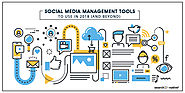 Social Media Management Tools To Use In 2018 (And Beyond)