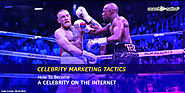 Celebrity Marketing Tactics: How To Become A Celebrity On The Internet