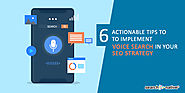 6 Actionable Tips To Implement Voice Search In Your SEO Strategy