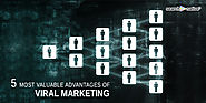 Viral Marketing - 5 Most Valuable Advantages for More Sales