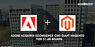 Adobe Acquires Ecommerce CMS Giant Magento for $1.68 Billion