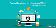 General Data Protection Regulation (GDPR) – What's in there for you?
