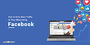 How to Drive More Traffic to Your Blog Using Facebook