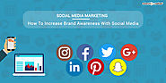 Social Media Marketing – How to Increase Brand Awareness with Social Media