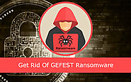 Eliminating Infectious GEFEST Ransomware Virus From Your System