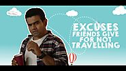 Excuses Friends Give For Not Travelling!