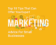 Top 10 Tips That Can Offer You Expert Marketing Advice For Small Businesses - World Web Technology