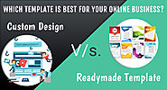 Which Template Is Best For Your Online Business? Custom Design V/s. Readymade Template &Top Web Design and Developmen...
