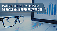 Major Benefits of WordPress to Boost Your Business Website