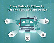 5 Key Rules To Follow To Get The Best Web API Design