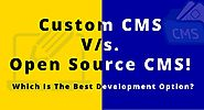 Custom CMS V/s. Open Source CMS! Which Is The Best Development Option?