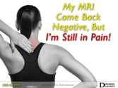 What if my cervical MRI is negative? I know that I am in pain!!