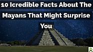 Top 10 Incredible Facts About The Mayans That Might Surprise You