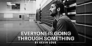 Everyone Is Going Through Something | By Kevin Love