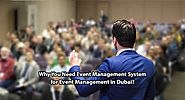 Why You Need Event Management System for Event Management in Dubai?