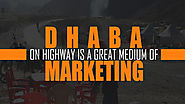 Dhaba on Highway Is a Great Medium of Marketing If Used Effectively By Marketers - Ascent Group India