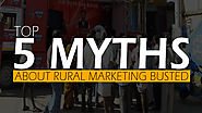 Top 5 Myths About Rural Marketing Busted - Ascent Group India
