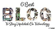 6 Best Blogs to Stay Updated on Technology