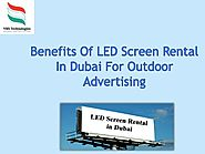 Benefits of LED Screen Rental in Dubai for Outdoor advertising