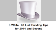 6 White Hat Link Building Tips for 2014 and Beyond