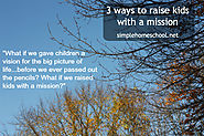 3 ways to raise kids with a mission - Simple Homeschool