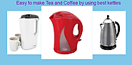 Easy to Make Tea and Coffee by Using Best Kettles