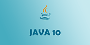 10 Java 10 Features That You Should Know About