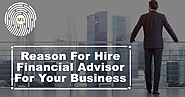 Reason for Hire Financial Advisor for your Business