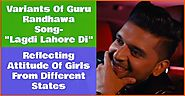 An attitude of Girls From Different States In Guru Randhawa's Song- Lagdi Lahore Di