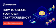 Create Own Cryptocurrency | Cryptocurrency Development Services | Developcoins