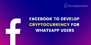 Facebook To Develop Cryptocurrency For WhatsApp Users