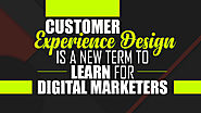 Customer Experience Design Is a New Term to Learn For Digital Marketers