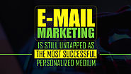 E-Mail Marketing Is Still Untapped As the Most Successful Personalized Medium