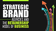 Strategic Brand Agencies and the Retainership Model of Business