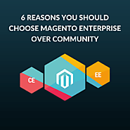 6 REASONS YOU SHOULD CHOOSE MAGENTO ENTERPRISE OVER COMMUNITY