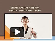 Learn Martial arts For healthy Mind And fit body PowerPoint presentation