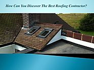 How Can You Discover The Best Roofing Contractor?