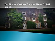 Get Timber Windows For Your Home To Add Grace
