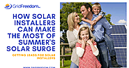 Grid Freedom Inc.: How Solar Installers can Make the Most of Summer's Solar Surge