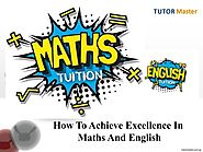 How to achieve excellence in Maths and English