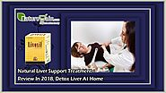 Natural Liver Support Treatment Review in 2018, Detox Liver at Home