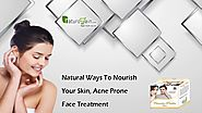 Natural Ways to Nourish your Skin, Acne Prone Face Treatment