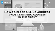 Magento 2: Placing Billing Address Under Shipping Address In Checkout