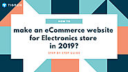 How To Make An eCommerce Website For Electronics Store In 2019?