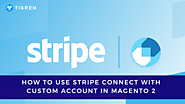 How To Use Stripe Connect With Custom Account In Magento 2? | Tigren