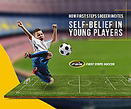 How First Steps Soccer incites Self-Belief in Young Players? – First Steps Soccer