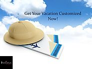 Get Your Vacation Customized Now!