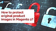 How To Protect Original Product Images In Magento 2? - Tigren